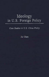Ideology in U.S. Foreign Policy by Jie Chen