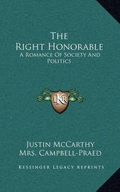 The Right Honorable: A Romance of Society and Politics by Justin McCarthy
