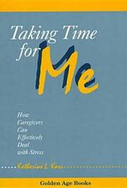 Taking Time for Me: How Caregivers Can Effectively Deal with Stress by Katherine Karr image