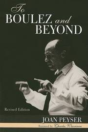 To Boulez and Beyond by Joan Peyser