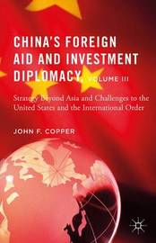 China's Foreign Aid and Investment Diplomacy, Volume III by John F Copper