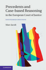 Precedents and Case-Based Reasoning in the European Court of Justice by Marc A. Jacob
