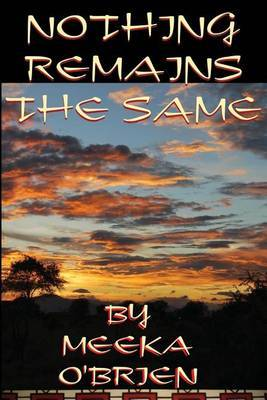 Nothing Remains the Same by Meeka O'Brien