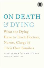 On Death & Dying by Elisabeth Kubler Ross