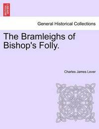 The Bramleighs of Bishop's Folly. by Charles James Lever