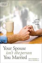 Your Spouse Isn't the Person You Married: Keeping Love Strong Through Life's Changes by Teri K Reisser image