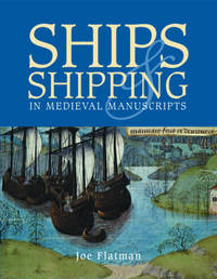 Ships and Shipping in Medieval Manuscripts by Joe C. Flatman image