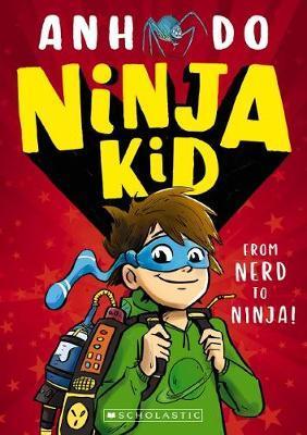 Ninja Kid #1: From Nerd to Ninja! by Anh Do