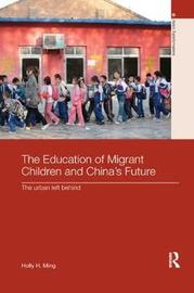 The Education of Migrant Children and China's Future by Holly H. Ming