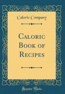 Caloric Book of Recipes (Classic Reprint) by Caloric Company image