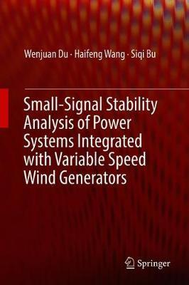 Small-Signal Stability Analysis of Power Systems Integrated with Variable Speed Wind Generators by Wenjuan Du image