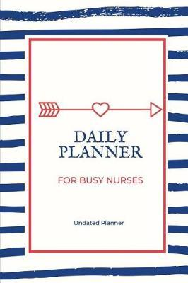 Daily Planner for Busy Nurses by R West Publishing
