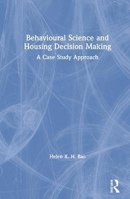 Behavioural Science and Housing Decision Making by Helen X. H. Bao