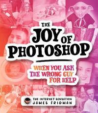 The Joy of Photoshop by James Fridman