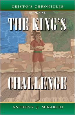 Cristo's Chronicles: Bk. 1: King's Challenge by Anthony J. Mirarchi image