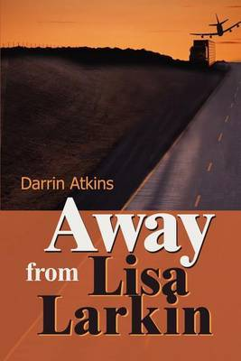 Away from Lisa Larkin by Darrin E Atkins