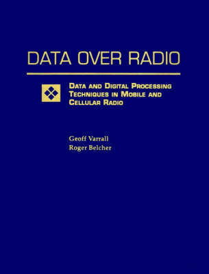 Data Over Radio Data and Digital Processing Techniques in Mobile and Cellular Radio by Geoff Varrall