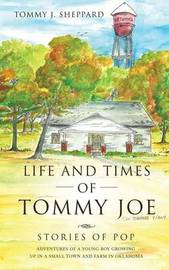 Life and Times of Tommy Joe by Tommy J Sheppard