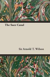 The Suez Canal by Sir Arnold T. Wilson image