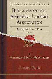 Bulletin of the American Library Association, Vol. 10 by American Library Association