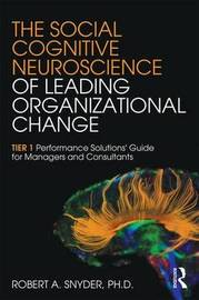 The Social Cognitive Neuroscience of Leading Organizational Change by Robert A. Snyder