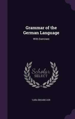 Grammar of the German Language by Carl Eduard Aue