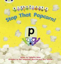 Bug Club Phonics Bug Alphablocks Set 10 Stop That Popcorn! by Catherine Baker