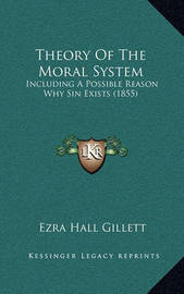Theory of the Moral System: Including a Possible Reason Why Sin Exists (1855) by Ezra Hall Gillett