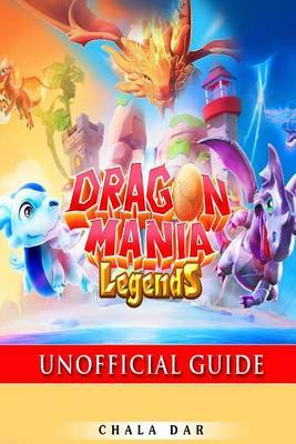 Dragon Mania Legends Unofficial Guide by Chala Dar
