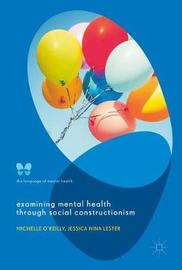 Examining Mental Health through Social Constructionism by Michelle O'Reilly