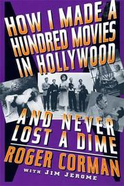 How I Made A Hundred Movies In Hollywood And Never Lost A Dime by Roger Corman