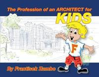 The Profession of an Architect for Kids by Frantisek Zambo