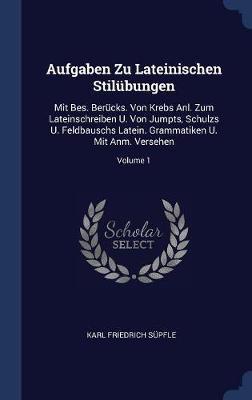 Aufgaben Zu Lateinischen Stil�bungen by Karl Friedrich Supfle