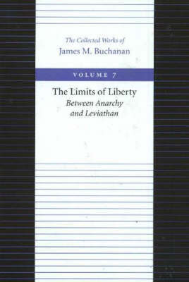 Limits of Liberty -- Between Anarchy & Leviathan by James M Buchanan