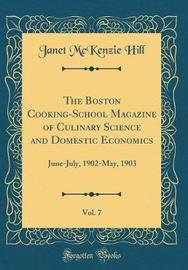 The Boston Cooking-School Magazine of Culinary Science and Domestic Economics, Vol. 7 by Janet McKenzie Hill