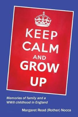 Keep Calm and Grow Up by Margaret Read Nocca