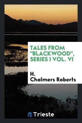 Tales from Blackwood, Series I Vol. VI by H Chalmers Roberts