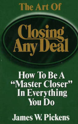 The Art of Closing Any Deal by James William Pickens image