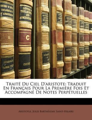 Trait Du Ciel D'Aristote: Traduit En Fran Ais Pour La Premi Re Fois Et Accompagn de Notes Perp Tuelles by * Aristotle