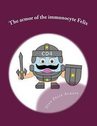 The Armor of the Immunocyte Felix: Protection for Our Soul by Dr Juan Felix Aldave MD
