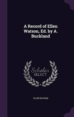 A Record of Ellen Watson, Ed. by A. Buckland by Ellen Watson