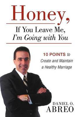Honey, If You Leave Me, I Am Going with You by Daniel O. Abreo