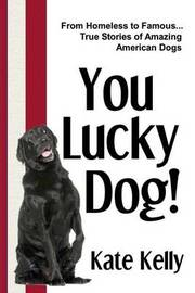 You Lucky Dog! by Kate Kelly