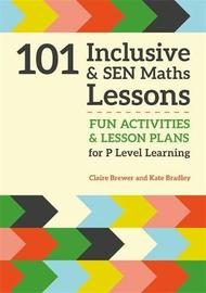 101 Inclusive and SEN Maths Lessons by Claire Brewer