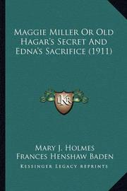 Maggie Miller or Old Hagar's Secret and Edna's Sacrifice (19maggie Miller or Old Hagar's Secret and Edna's Sacrifice (1911) 11) by Frances Henshaw Baden
