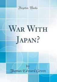 War with Japan? (Classic Reprint) by Thomas Edward Green image