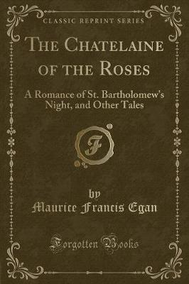 The Chatelaine of the Roses by Maurice Francis Egan