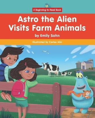 Astro the Alien Visits Farm Animals by Emily Sohn image