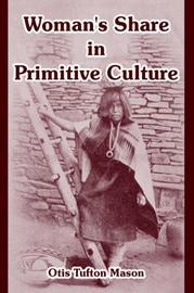Woman's Share in Primitive Culture by Otis Tufton Mason image