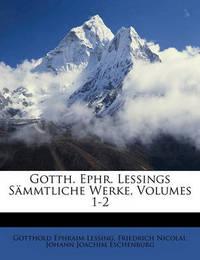 Gotth. Ephr. Lessings Smmtliche Werke, Volumes 1-2 by Friedrich Nicolai